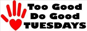 Too Good Do Good Tuesday